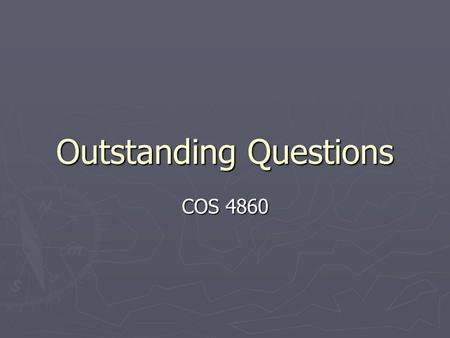 Outstanding Questions COS 4860. Conflict ► What is the most effective means of conflict resolution?