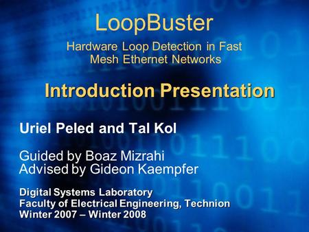 LoopBuster Hardware Loop Detection in Fast Mesh Ethernet Networks Uriel Peled and Tal Kol Guided by Boaz Mizrahi Advised by Gideon Kaempfer Digital Systems.