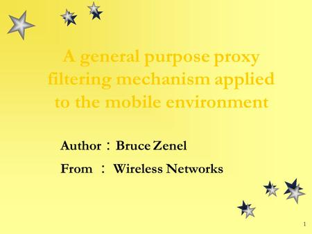 1 A general purpose proxy filtering mechanism applied to the mobile environment Author : Bruce Zenel From : Wireless Networks.