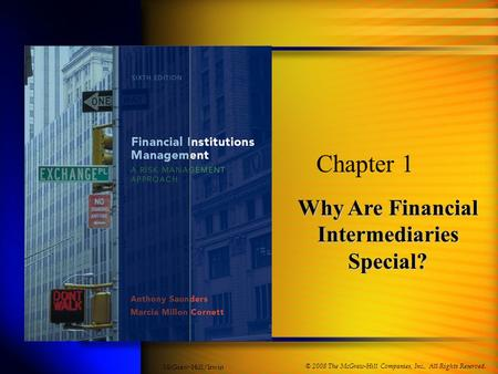 Why Are Financial Intermediaries Special? Chapter 1 © 2008 The McGraw-Hill Companies, Inc., All Rights Reserved. McGraw-Hill/Irwin.