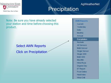 AgWeatherNet Precipitation Note: Be sure you have already selected your station and time before choosing this product. Select AWN Reports Click on Precipitation.