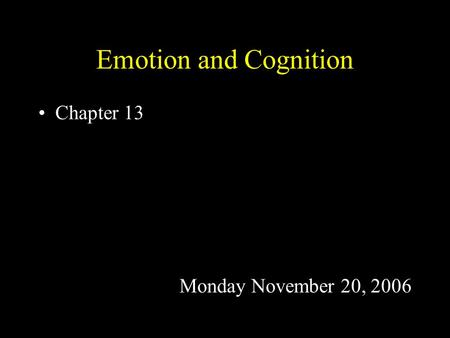 Emotion and Cognition Chapter 13 Monday November 20, 2006.