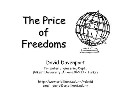 The Price of Freedoms David Davenport Computer Engineering Dept., Bilkent University, Ankara 06533 - Turkey