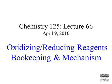 Chemistry 125: Lecture 66 April 9, 2010 Oxidizing/Reducing Reagents Bookeeping & Mechanism This For copyright notice see final page of this file.
