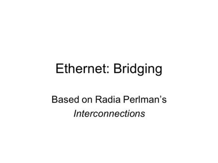 Ethernet: Bridging Based on Radia Perlman's Interconnections.