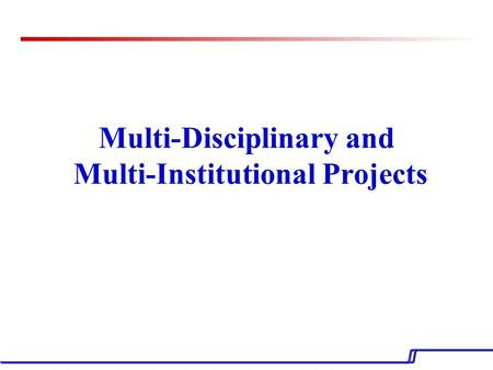 Multi-Disciplinary and Multi-Institutional Projects.