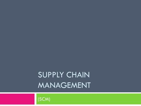 SUPPLY CHAIN MANAGEMENT (SCM). Supply Chain Management (SCM) MIS SCM & RFID Lab  Chapter 8 of Kroenke  Key Feature: SCM is the great example of where.