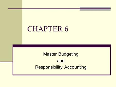 Master Budgeting and Responsibility Accounting