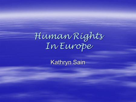 Human Rights In Europe Kathryn Sain. Far-Right Political Parties  The biggest threat to human rights throughout Europe would be the growing popularity.