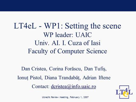 LT4eL - WP1: Setting the scene WP leader: UAIC Univ. AI. I. Cuza of Iasi Faculty of Computer Science Dan Cristea, Corina Forăscu, Dan Tufiş, Ionuţ Pistol,