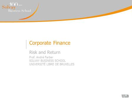 Corporate Finance Risk and Return Prof. André Farber SOLVAY BUSINESS SCHOOL UNIVERSITÉ LIBRE DE BRUXELLES.