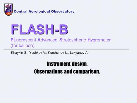 FLASH-B FLASH-B FLuorescent Advanced Stratospheric Hygrometer (for balloon) Instrument design. Observations and comparison. Central Aerological Observatory.