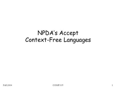 Fall 2004COMP 3351 NPDA's Accept Context-Free Languages.