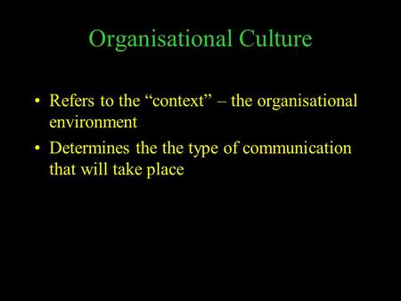 "Organisational Culture Refers to the ""context"" – the organisational environment Determines the the type of communication that will take place."