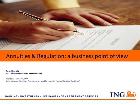 Do not put content on the brand signature area Annuities & Regulation: a business point of view Tom Kliphuis, CEO of ING Insurance Central Europe Warsaw,