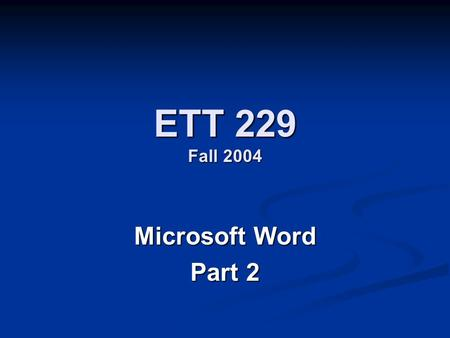 ETT 229 Fall 2004 Microsoft Word Part 2. Agenda 10:00-10:05 – Quiz 2 10:00-10:05 – Quiz 2 10:05-10:15 – Syllabus restructure & questions about assignment.