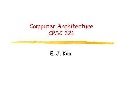 Computer Architecture CPSC 321 E. J. Kim. Overview Logical Instructions Shifts.