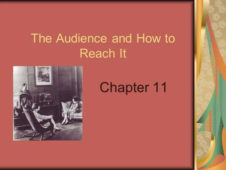 The Audience and How to Reach It Chapter 11. Chapter Objectives: Understand how the mass media— newspapers, magazines, radio, television and online services—operate.