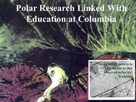 Polar Research Linked With Education at Columbia Shear failure pattern in clay similar to that observed in sea ice: Tremblay.