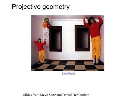 Projective geometry Slides from Steve Seitz and Daniel DeMenthon