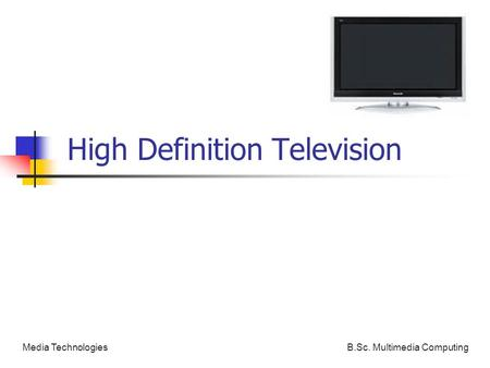 B.Sc. Multimedia ComputingMedia Technologies High Definition Television.