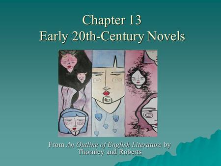 Chapter 13 Early 20th-Century Novels From An Outline of English Literature by Thornley and Roberts.
