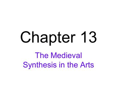 Chapter 13 The Medieval Synthesis in the Arts. Romanesque Architecture.