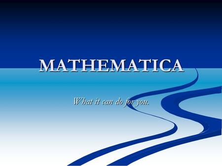 MATHEMATICA What it can do for you.. Overview Uses of Mathematica How the program works Language rules EXAMPLES!