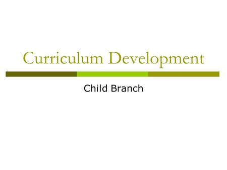 Curriculum Development Child Branch. Result of Brainstorm Child protection Philosophies of children's nursing Policies and influences Assessment frameworks.