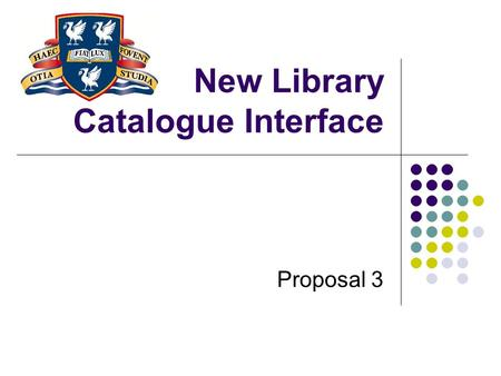 New Library Catalogue Interface Proposal 3. Introduction This presentation will outline the design decisions for the new interface of the on-line library.
