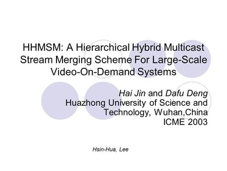 HHMSM: A Hierarchical Hybrid Multicast Stream Merging Scheme For Large-Scale Video-On-Demand Systems Hai Jin and Dafu Deng Huazhong University of Science.