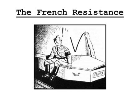 The French Resistance. Blue Hat The French Resistance When Marshal Henri- Philippe Petain came to power in France he immediately began negotiations.