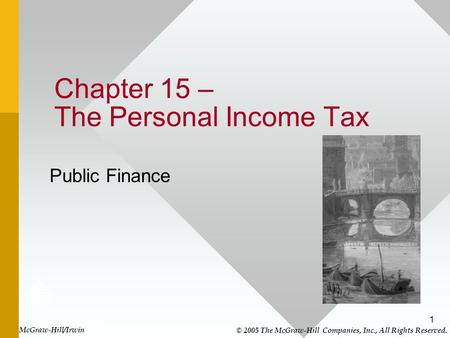1 Chapter 15 – The Personal Income Tax Public Finance McGraw-Hill/Irwin © 2005 The McGraw-Hill Companies, Inc., All Rights Reserved.