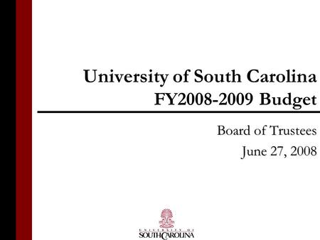 University of South Carolina FY2008-2009 Budget Board of Trustees June 27, 2008.