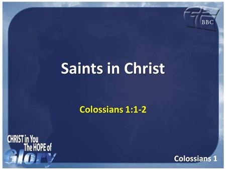 Saints in Christ Colossians 1:1-2. Paul, an apostle of Jesus Christ by the will of God, and Timotheus our brother, Paul, an apostle of Jesus Christ by.