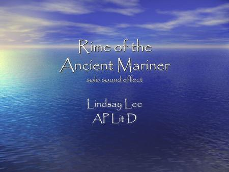 Rime of the Ancient Mariner solo sound effect Lindsay Lee AP Lit D Lindsay Lee AP Lit D.