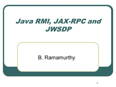 Java RMI, JAX-RPC and JWSDP