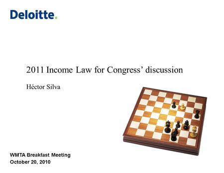 2011 Income Law for Congress' discussion Héctor Silva WMTA Breakfast Meeting October 20, 2010.