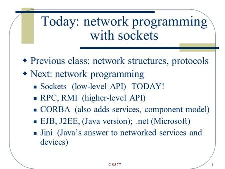 CS3771 Today: network programming with sockets  Previous class: network structures, protocols  Next: network programming Sockets (low-level API) TODAY!