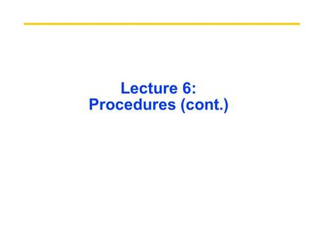 Lecture 6: Procedures (cont.). Procedures Review Called with a jal instruction, returns with a jr $ra Accepts up to 4 arguments in $a0, $a1, $a2 and $a3.