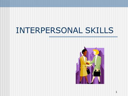 INTERPERSONAL SKILLS PRESENTATION NOTES FOR