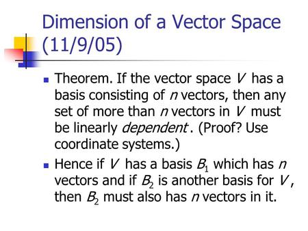 Dimension of a Vector Space (11/9/05) Theorem. If the vector space V has a basis consisting of n vectors, then any set of more than n vectors in V must.