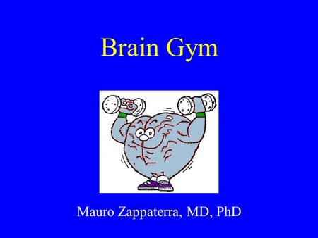 Brain Gym Mauro Zappaterra, MD, PhD. Goals Introduction to Brain Gym Brain Gym exercises.
