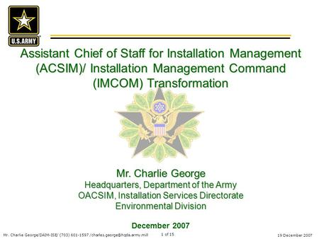 Mr. Charlie George/DAIM-ISE/ (703) 601-1597 19 December 2007 1 of 15 Assistant Chief of Staff for Installation Management.