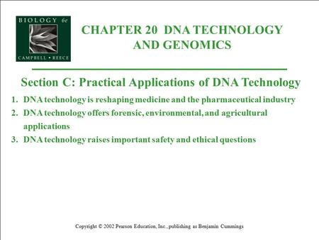 CHAPTER 20 DNA TECHNOLOGY AND GENOMICS Copyright © 2002 Pearson Education, Inc., publishing as Benjamin Cummings Section C: Practical Applications of DNA.