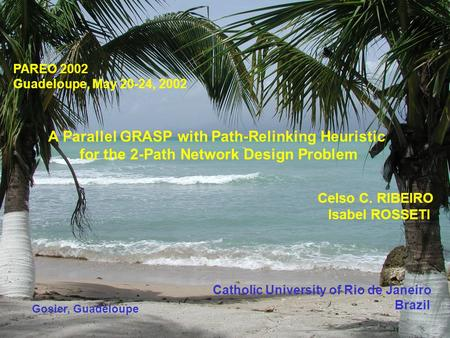 May 2002Parallel GRASP with PR for the 2-path network design problem 1/35 PAREO'2002 PAREO 2002 Guadeloupe, May 20-24, 2002 A Parallel GRASP with Path-Relinking.