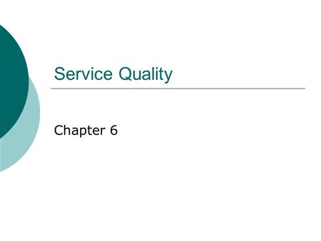 Service Quality Chapter 6. Dimensions of Service Quality  Reliability  Responsiveness  Assurance  Empathy  Tangibles.