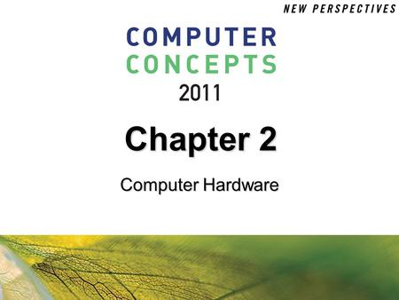 Chapter 2 Computer Hardware. 2 Chapter 2: Computer Hardware2 Chapter Contents  Section A: Personal Computer Basics  Section B: Microprocessors and Memory.