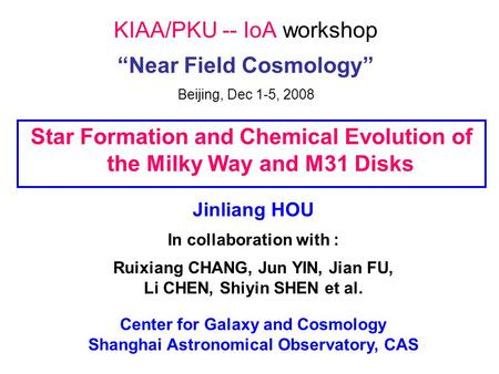 "KIAA/PKU -- IoA workshop ""Near Field Cosmology"" Beijing, Dec 1-5, 2008 Star Formation and Chemical Evolution of the Milky Way and M31 Disks Jinliang HOU."