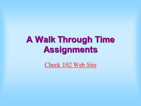 A Walk Through Time Assignments Check 102 Web Site.